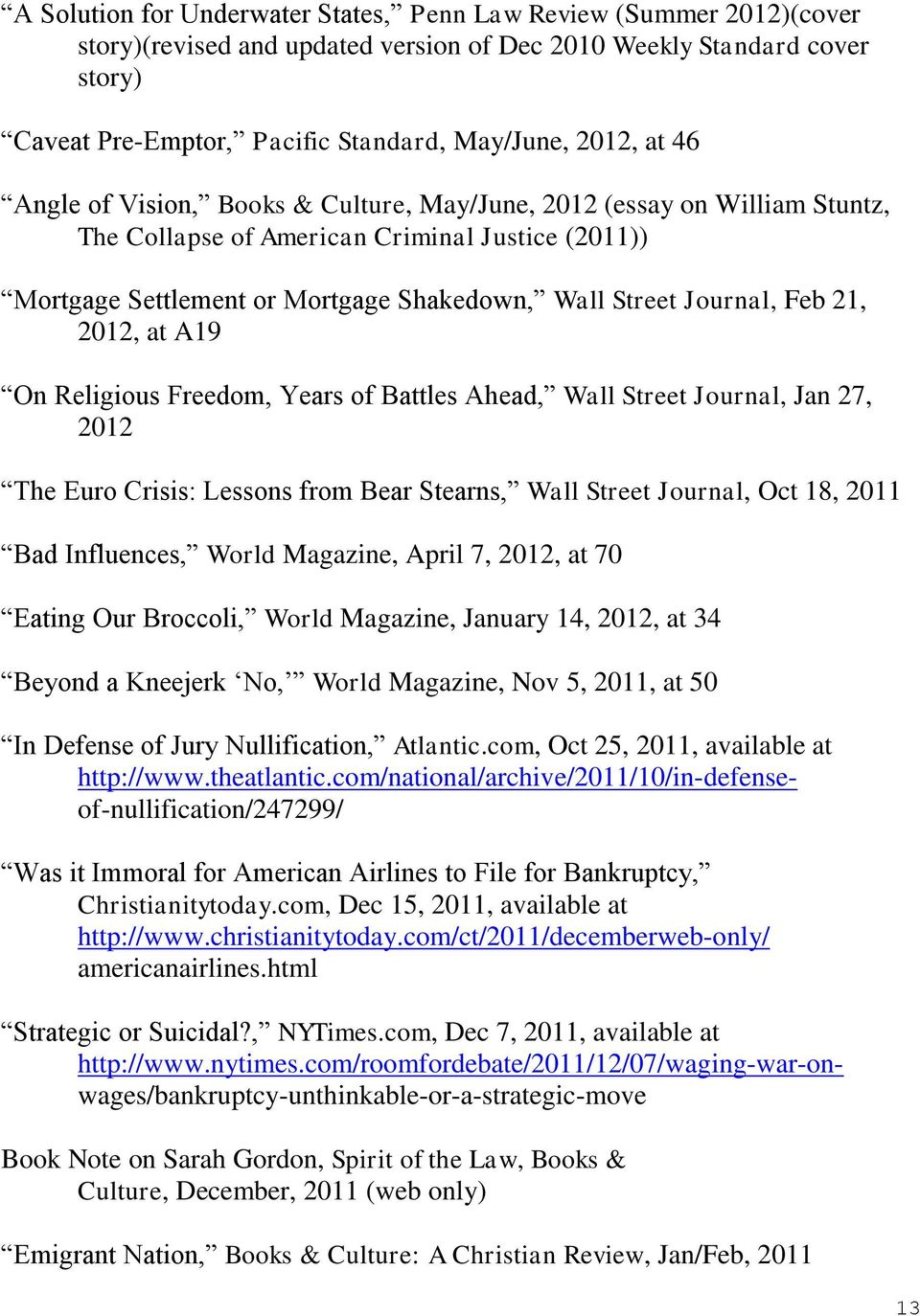 21, 2012, at A19 On Religious Freedom, Years of Battles Ahead, Wall Street Journal, Jan 27, 2012 The Euro Crisis: Lessons from Bear Stearns, Wall Street Journal, Oct 18, 2011 Bad Influences, World