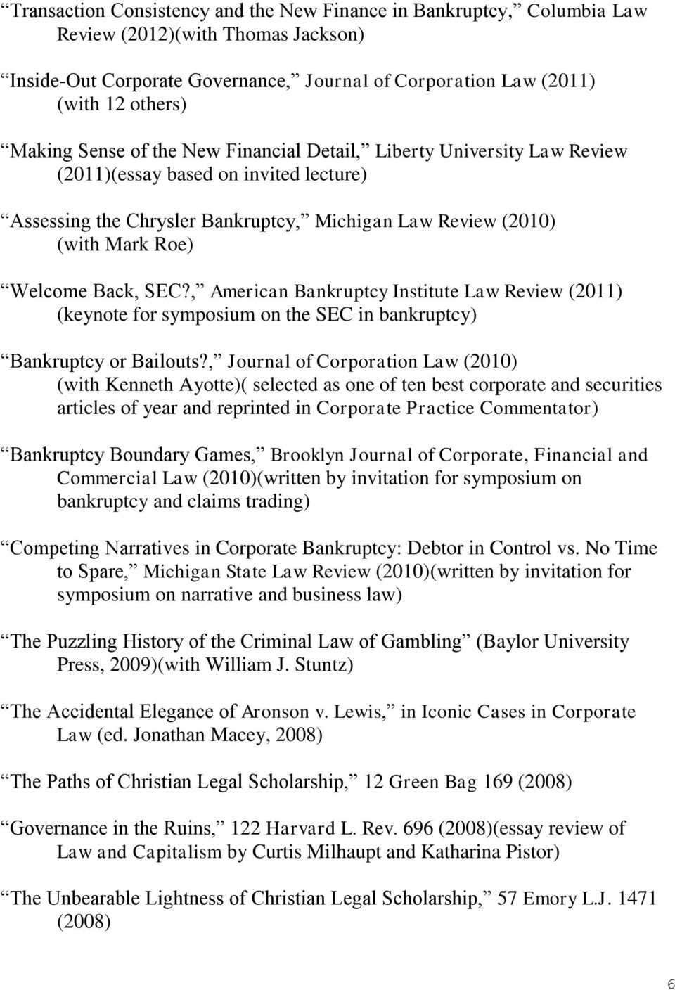 , American Bankruptcy Institute Law Review (2011) (keynote for symposium on the SEC in bankruptcy) Bankruptcy or Bailouts?