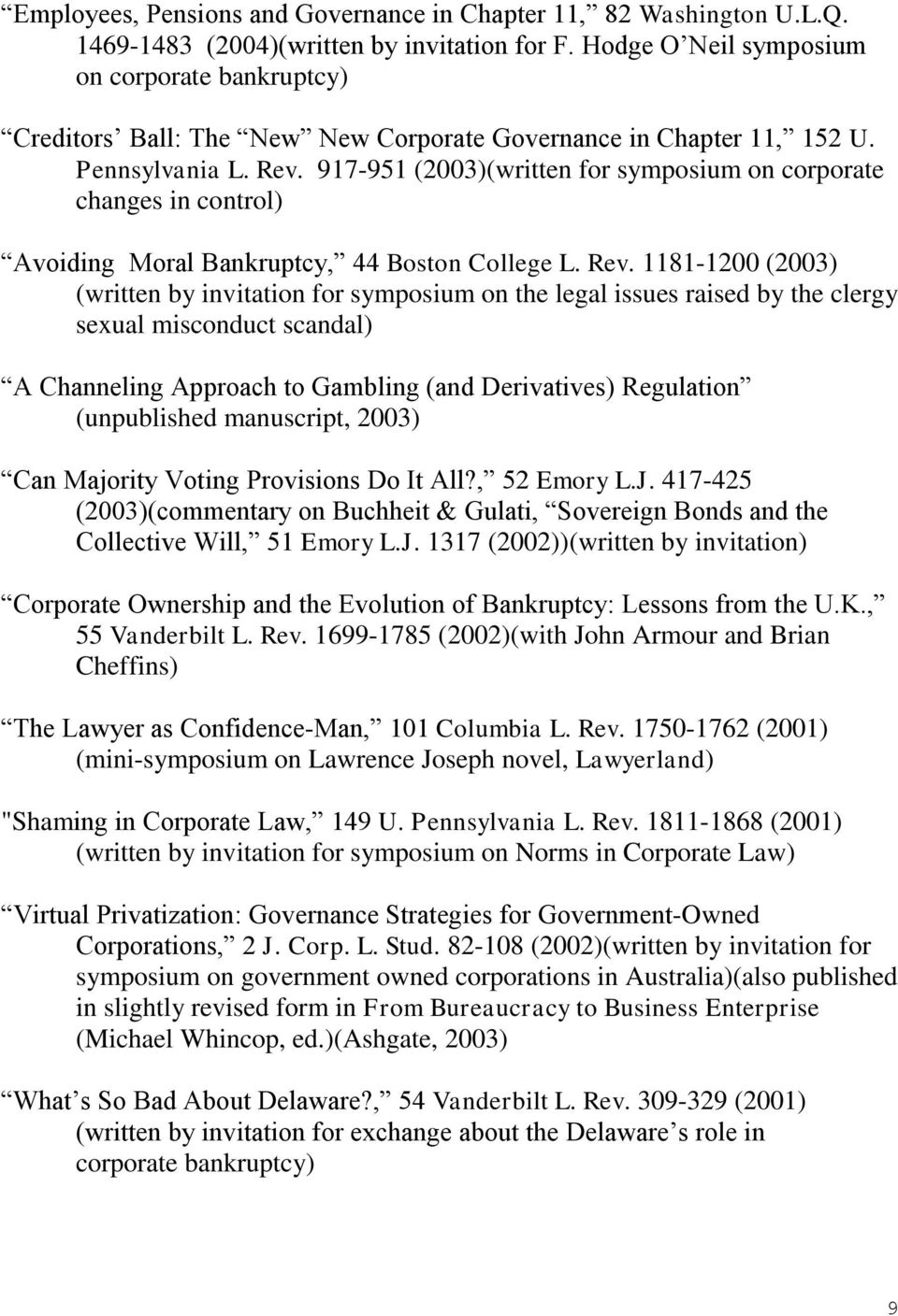 917-951 (2003)(written for symposium on corporate changes in control) Avoiding Moral Bankruptcy, 44 Boston College L. Rev.