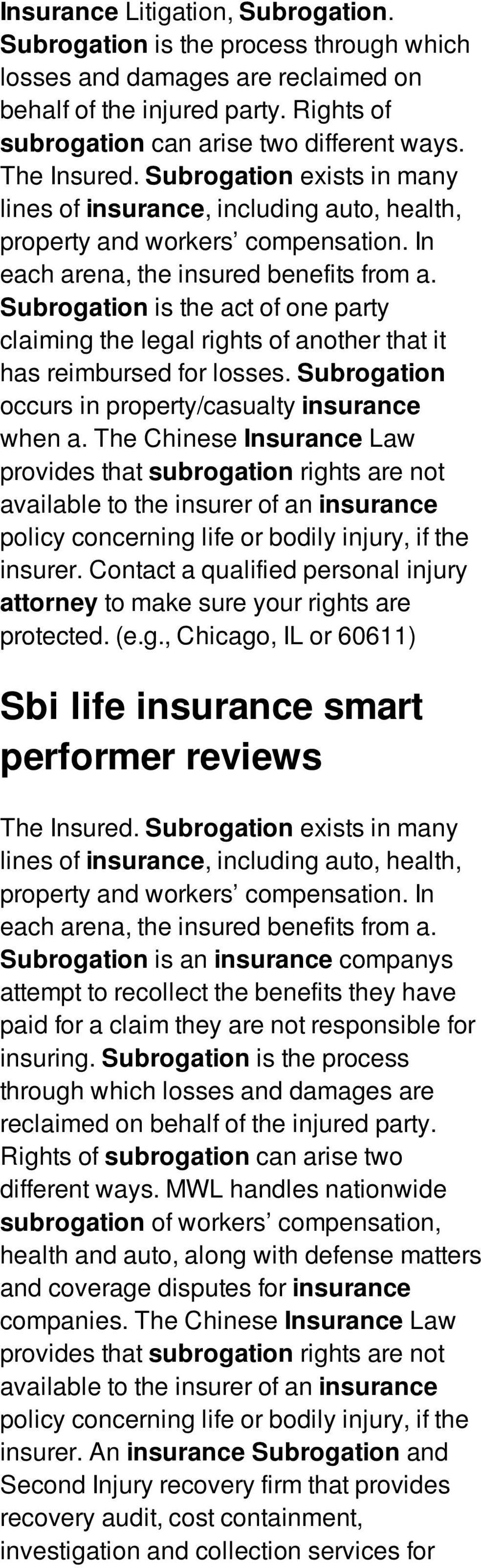 Subrogation is the act of one party claiming the legal rights of another that it has reimbursed for losses. Subrogation occurs in property/casualty insurance when a.