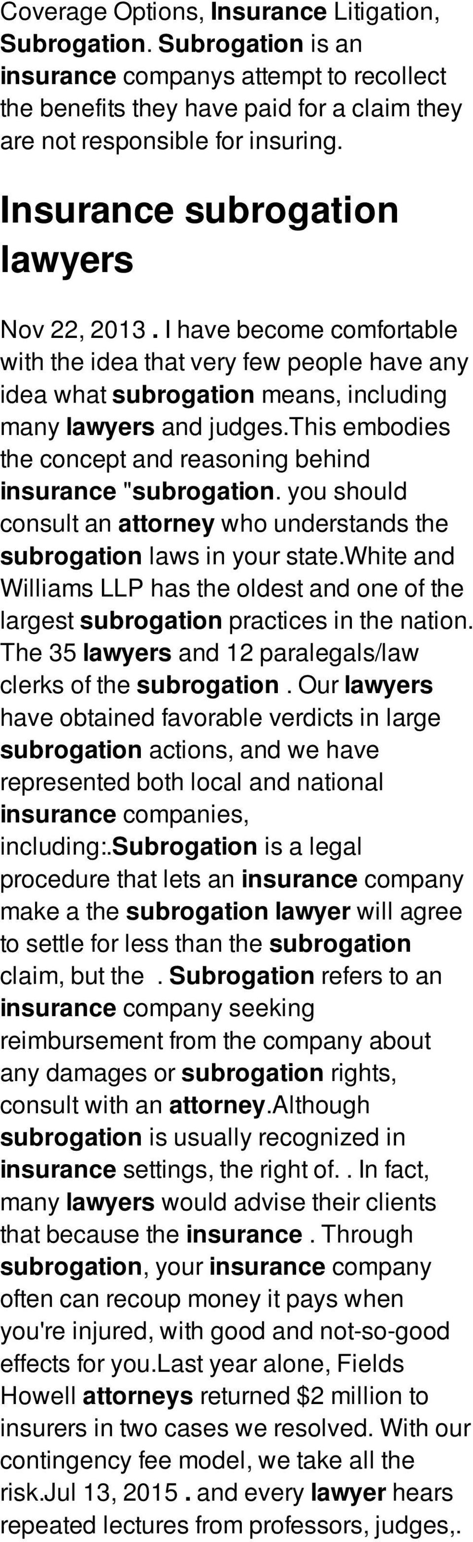 "this embodies the concept and reasoning behind insurance ""subrogation. you should consult an attorney who understands the subrogation laws in your state."
