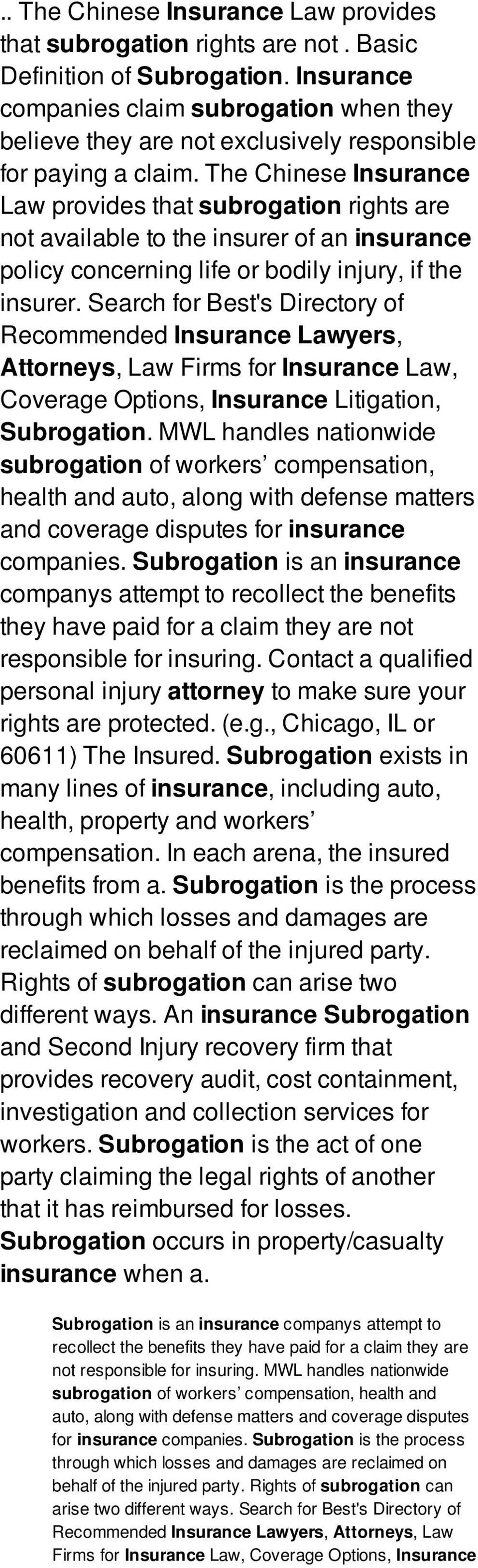 The Chinese Insurance Law provides that subrogation rights are not available to the insurer of an insurance policy concerning life or bodily injury, if the insurer.