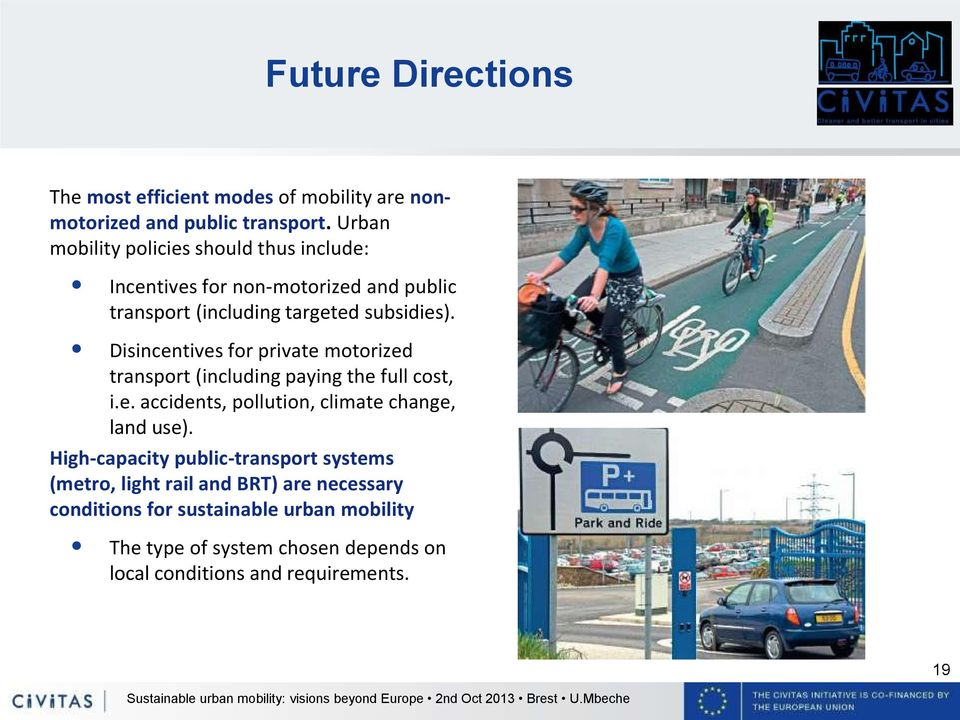 Disincentives for private motorized transport (including paying the full cost, i.e. accidents, pollution, climate change, land use).