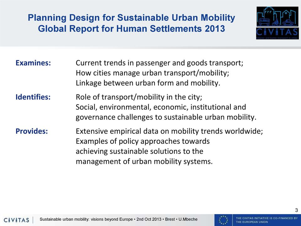 Role of transport/mobility in the city; Social, environmental, economic, institutional and governance challenges to sustainable urban mobility.