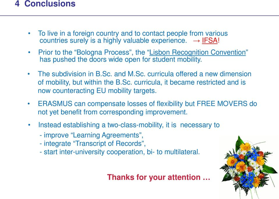 and M.Sc. curricula offered a new dimension of mobility, but within the B.Sc. curricula, it became restricted and is now counteracting EU mobility targets.