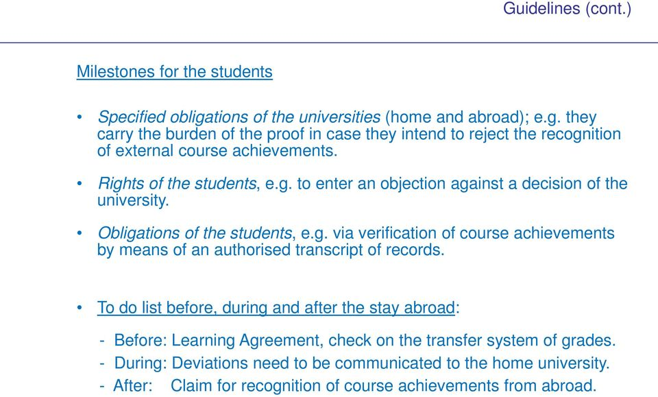 Rights of the students, e.g. to enter an objection against a decision of the university. Obligations of the students, e.g. via verification of course achievements by means of an authorised transcript of records.