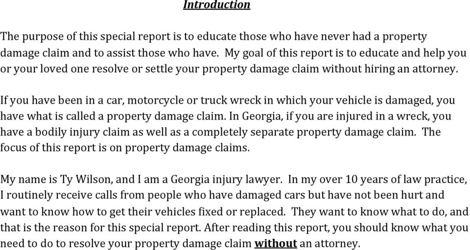 If you have been in a car, motorcycle or truck wreck in which your vehicle is damaged, you have what is called a property damage claim.