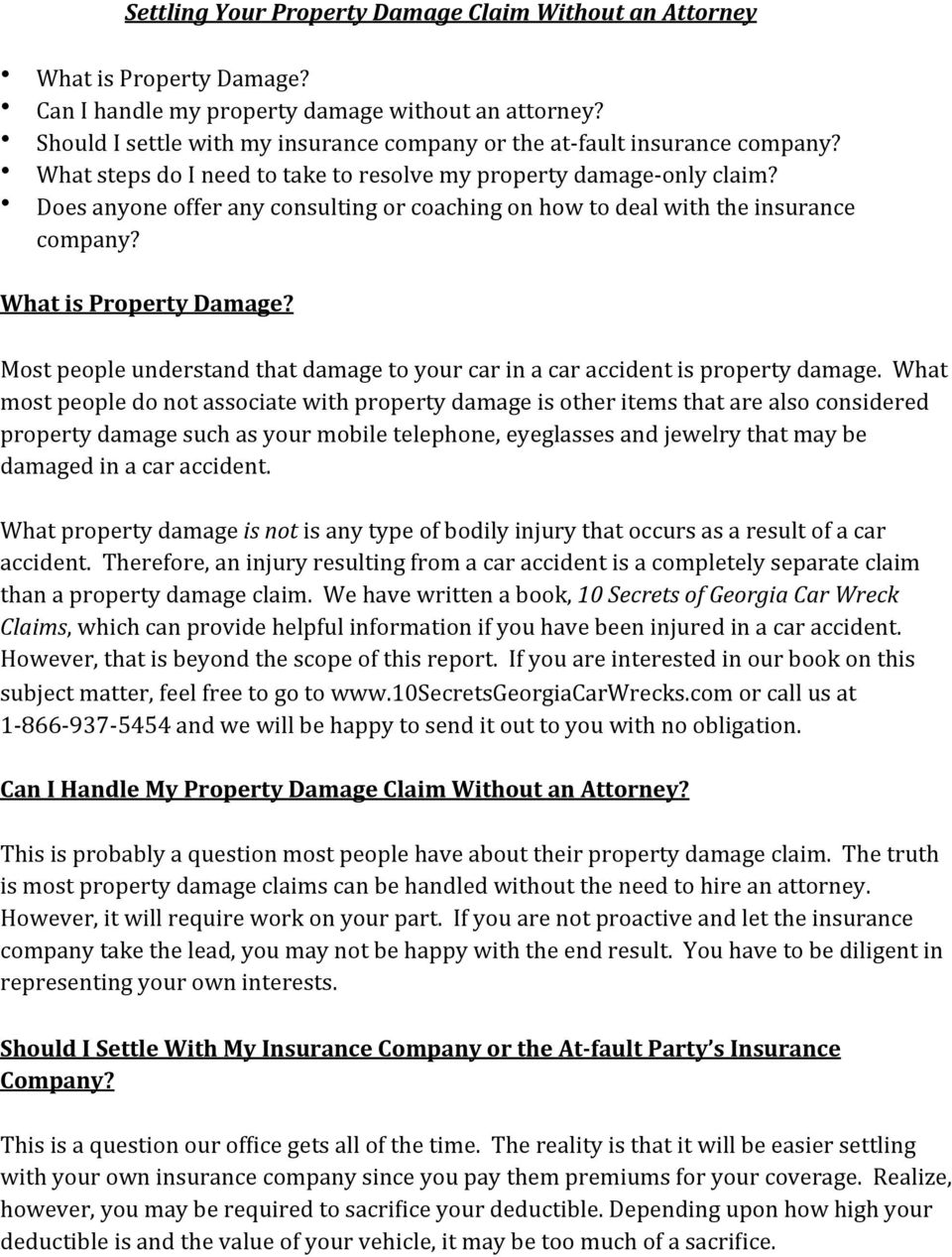 Does anyone offer any consulting or coaching on how to deal with the insurance company? What is Property Damage? Most people understand that damage to your car in a car accident is property damage.