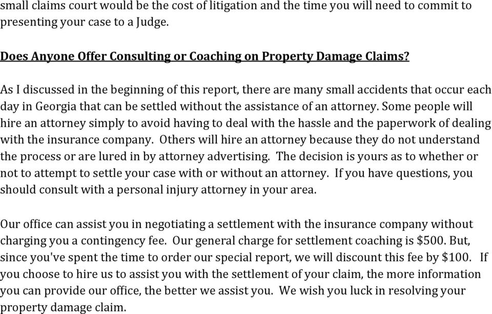 Some people will hire an attorney simply to avoid having to deal with the hassle and the paperwork of dealing with the insurance company.