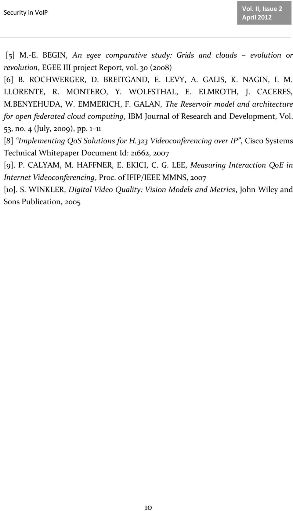 GALAN, The Reservoir model and architecture for open federated cloud computing, IBM Journal of Research and Development, Vol. 53, no. 4 (July, 2009), pp. 1 11 [8] Implementing QoS Solutions for H.