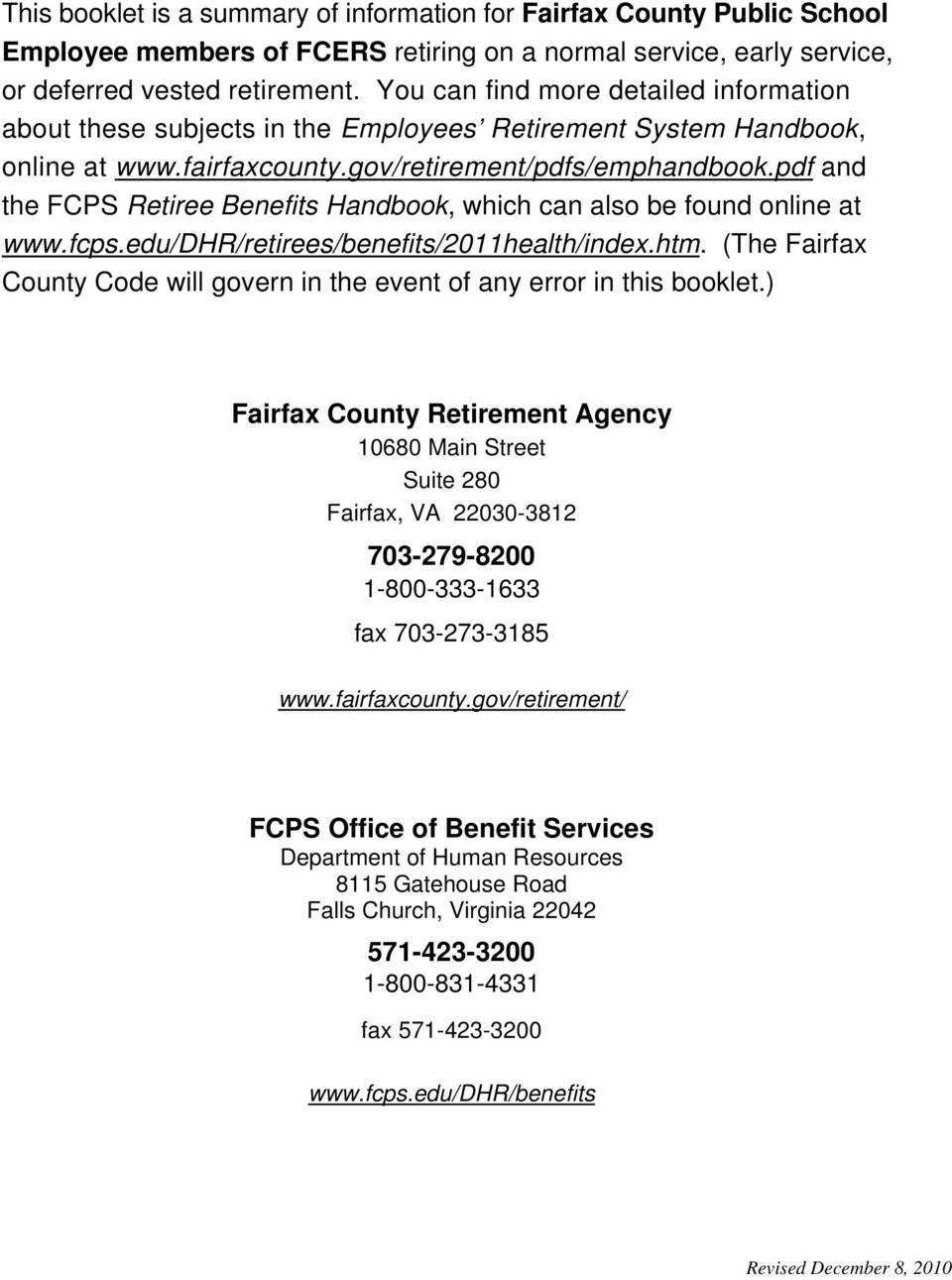 pdf and the FCPS Retiree Benefits Handbook, which can also be found online at www.fcps.edu/dhr/retirees/benefits/2011health/index.htm.