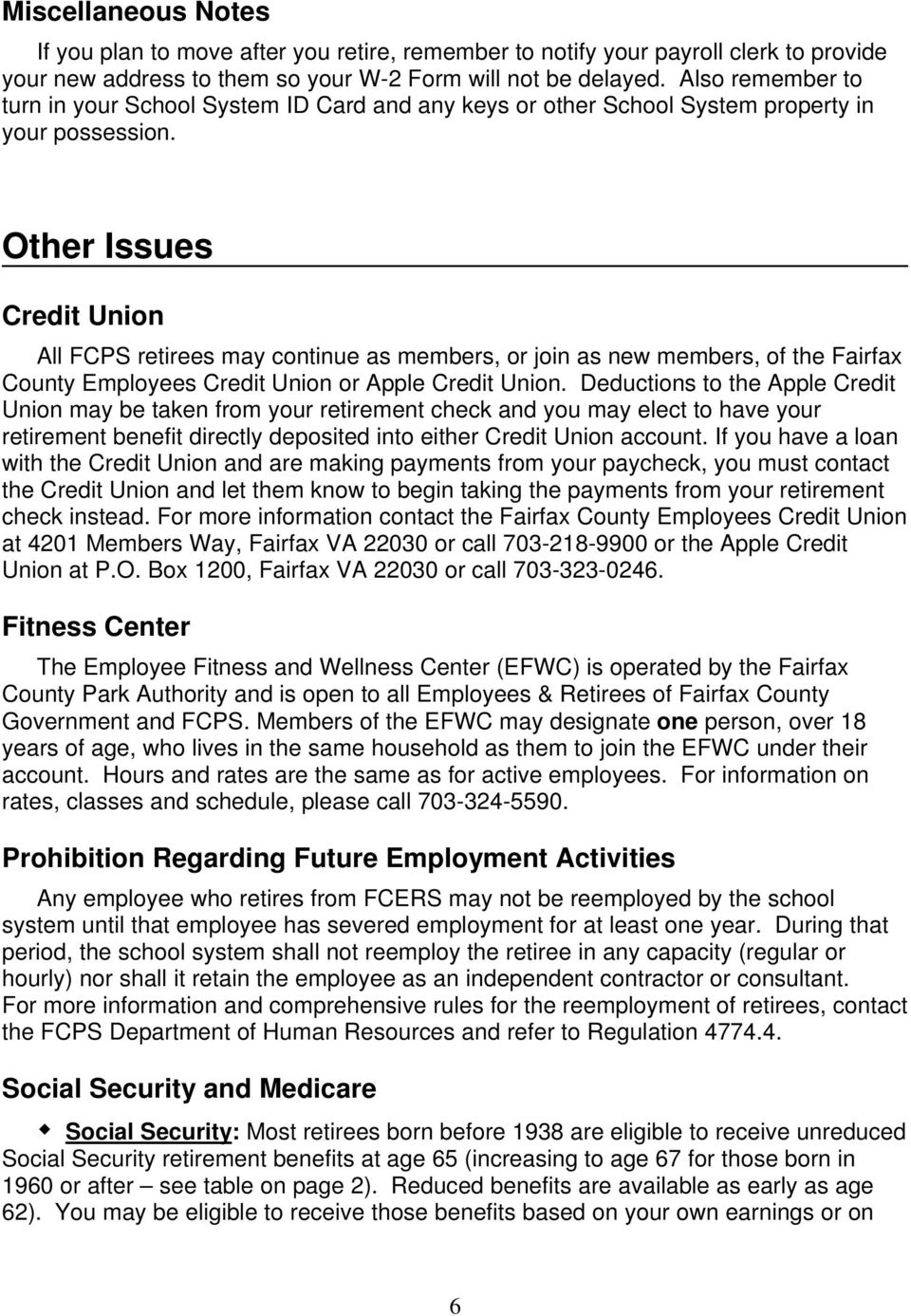 Other Issues Credit Union All FCPS retirees may continue as members, or join as new members, of the Fairfax County Employees Credit Union or Apple Credit Union.