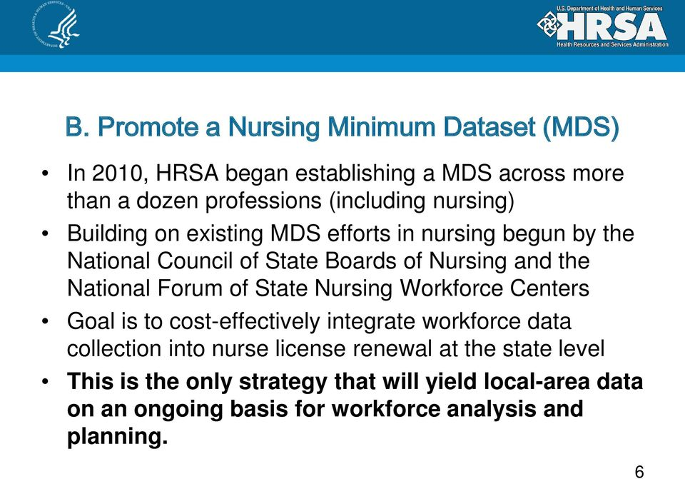 Forum of State Nursing Workforce Centers Goal is to cost-effectively integrate workforce data collection into nurse license