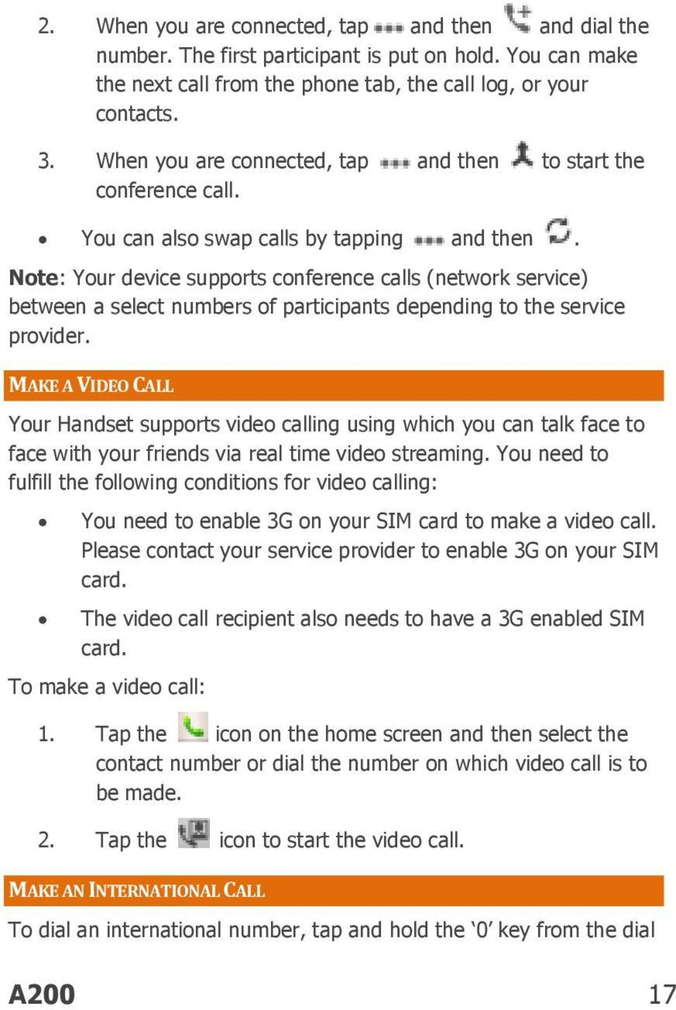 Note: Your device supports conference calls (network service) between a select numbers of participants depending to the service provider.