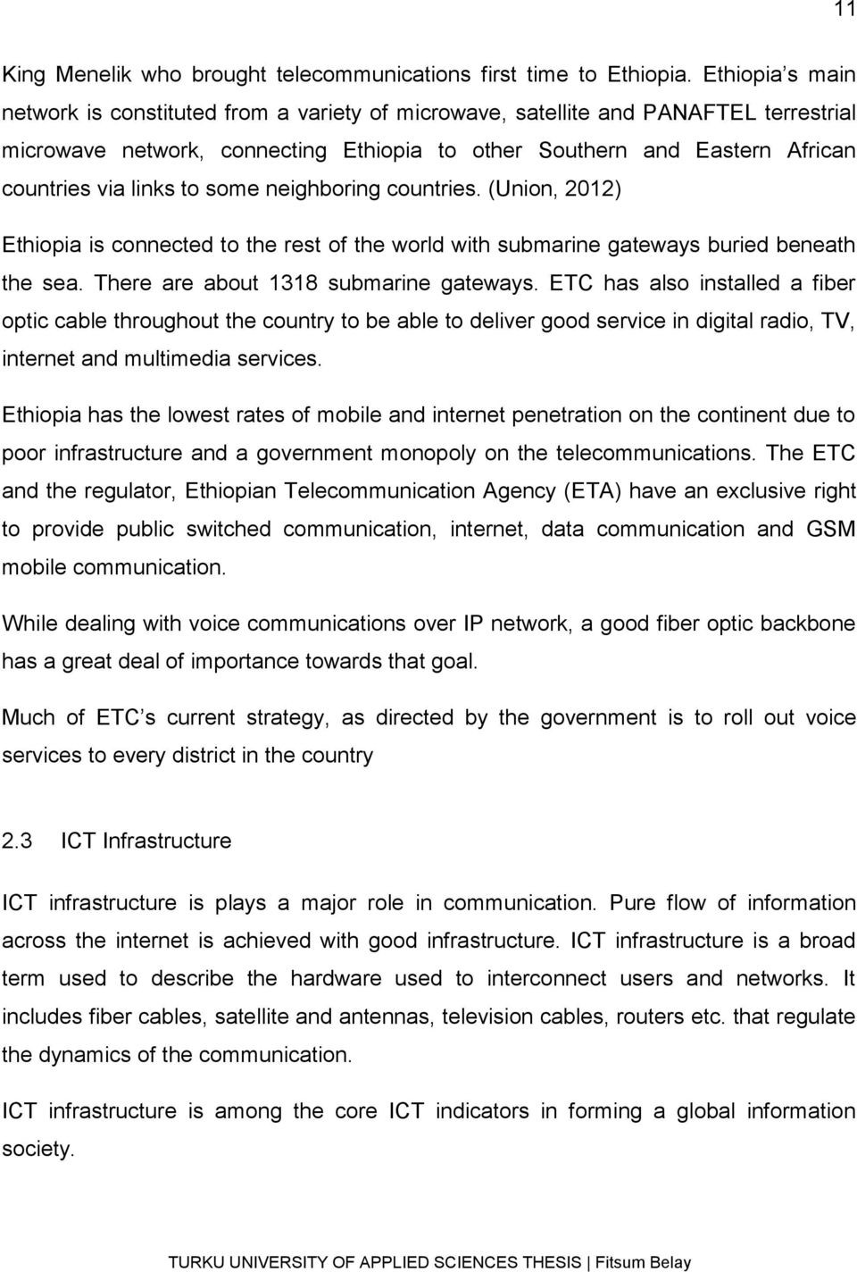 to some neighboring countries. (Union, 2012) Ethiopia is connected to the rest of the world with submarine gateways buried beneath the sea. There are about 1318 submarine gateways.
