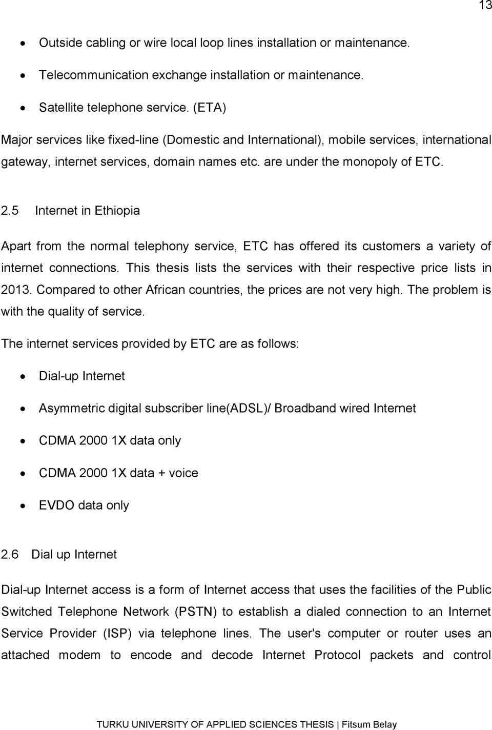 5 Internet in Ethiopia Apart from the normal telephony service, ETC has offered its customers a variety of internet connections.