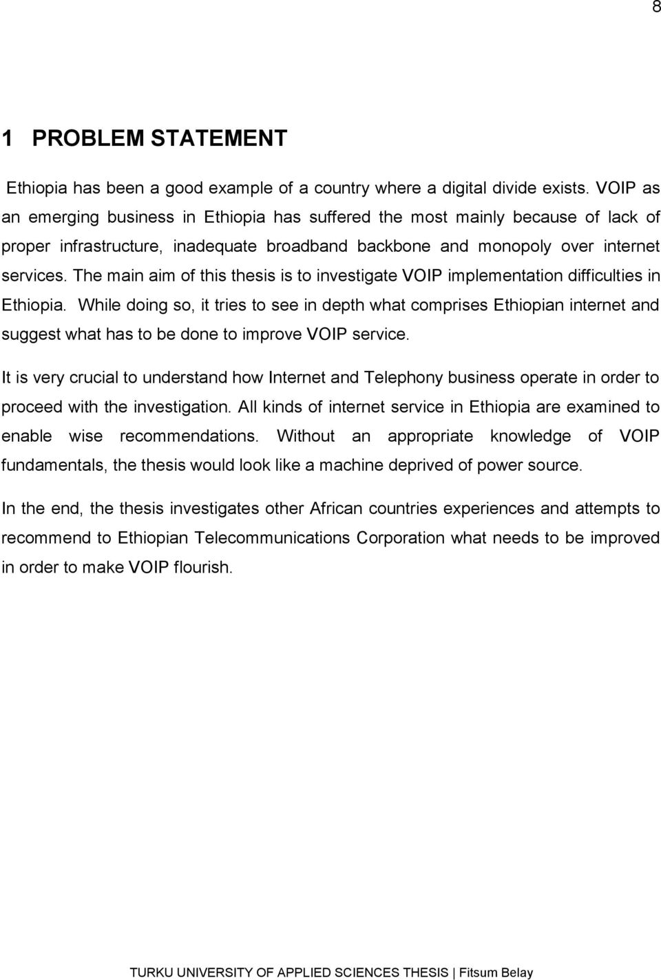 The main aim of this thesis is to investigate VOIP implementation difficulties in Ethiopia.