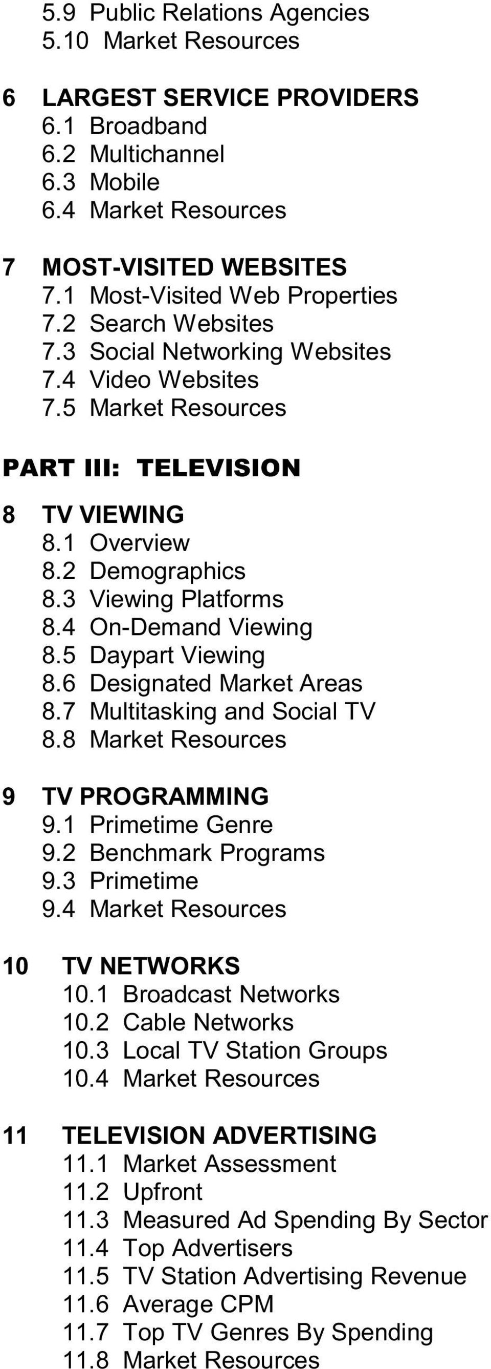 3 Viewing Platforms 8.4 On-Demand Viewing 8.5 Daypart Viewing 8.6 Designated Market Areas 8.7 Multitasking and Social TV 8.8 Market Resources 9 TV PROGRAMMING 9.1 Primetime Genre 9.