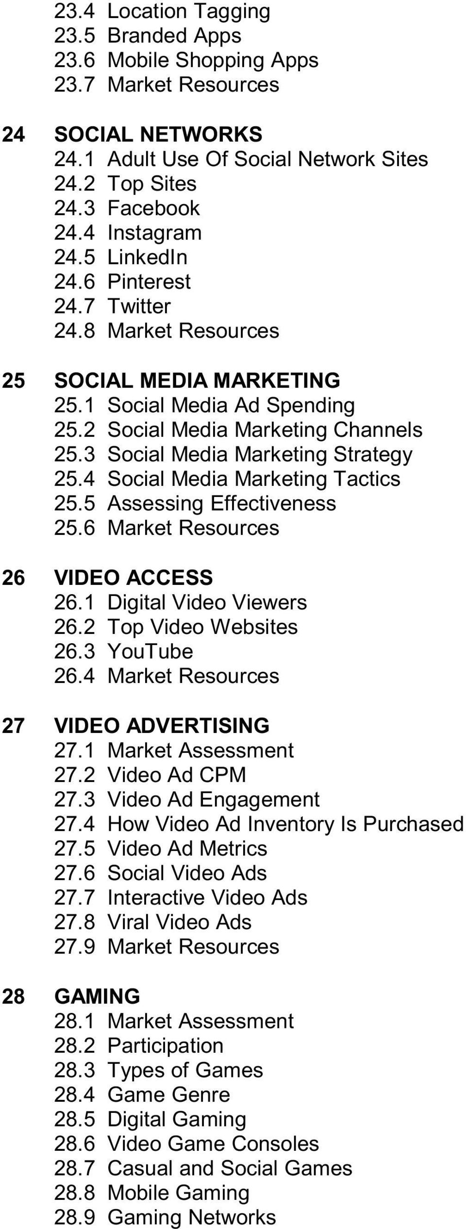 4 Social Media Marketing Tactics 25.5 Assessing Effectiveness 25.6 Market Resources 26 VIDEO ACCESS 26.1 Digital Video Viewers 26.2 Top Video Websites 26.3 YouTube 26.