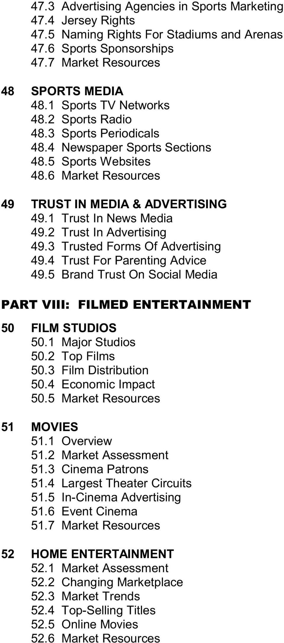 3 Trusted Forms Of Advertising 49.4 Trust For Parenting Advice 49.5 Brand Trust On Social Media PART VIII: FILMED ENTERTAINMENT 50 FILM STUDIOS 50.1 Major Studios 50.2 Top Films 50.