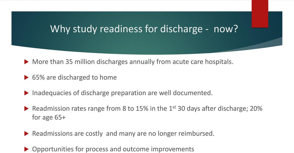 65% are discharged to home Inadequacies of discharge preparation are well documented.