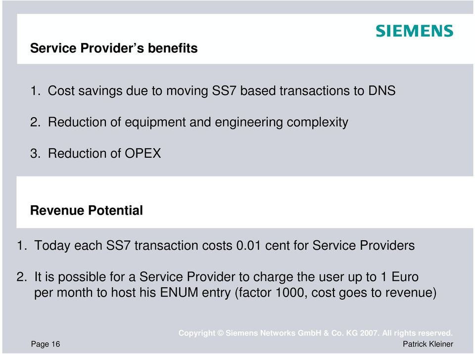 Today each SS7 transaction costs 0.01 cent for Service Providers 2.
