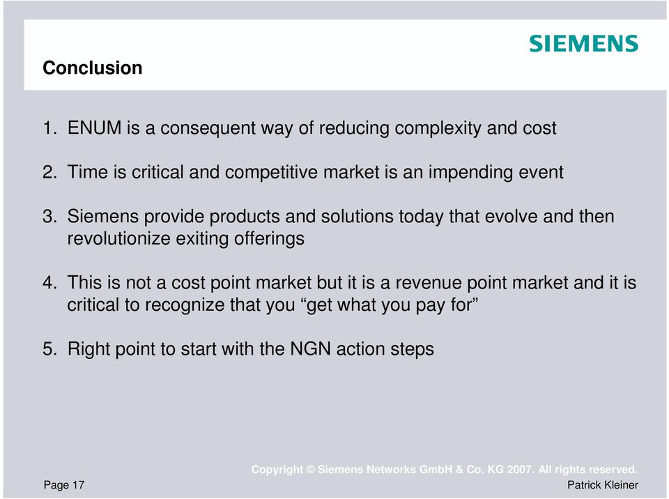 Siemens provide products and solutions today that evolve and then revolutionize exiting offerings 4.