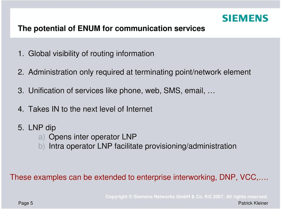 Unification of services like phone, web, SMS, email, 4. Takes IN to the next level of Internet 5.