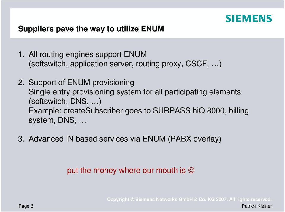Support of ENUM provisioning Single entry provisioning system for all participating elements