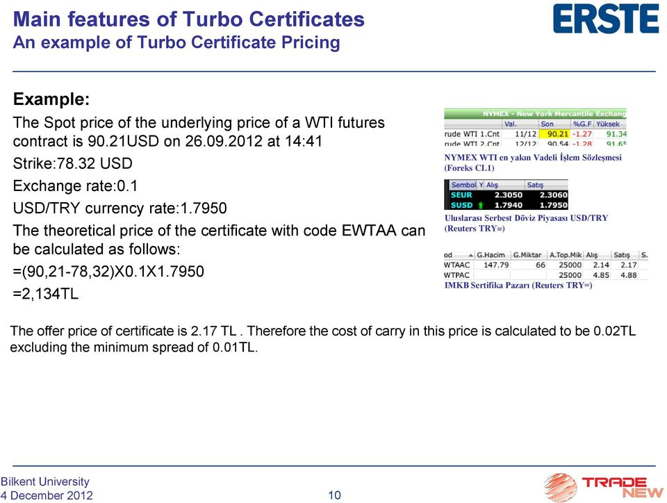 7950 The theoretical price of the certificate with code EWTAA can be calculated as follows: =(90,21-78,32)X0.1X1.