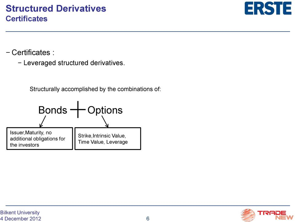 Structurally accomplished by the combinations of: Bonds Options