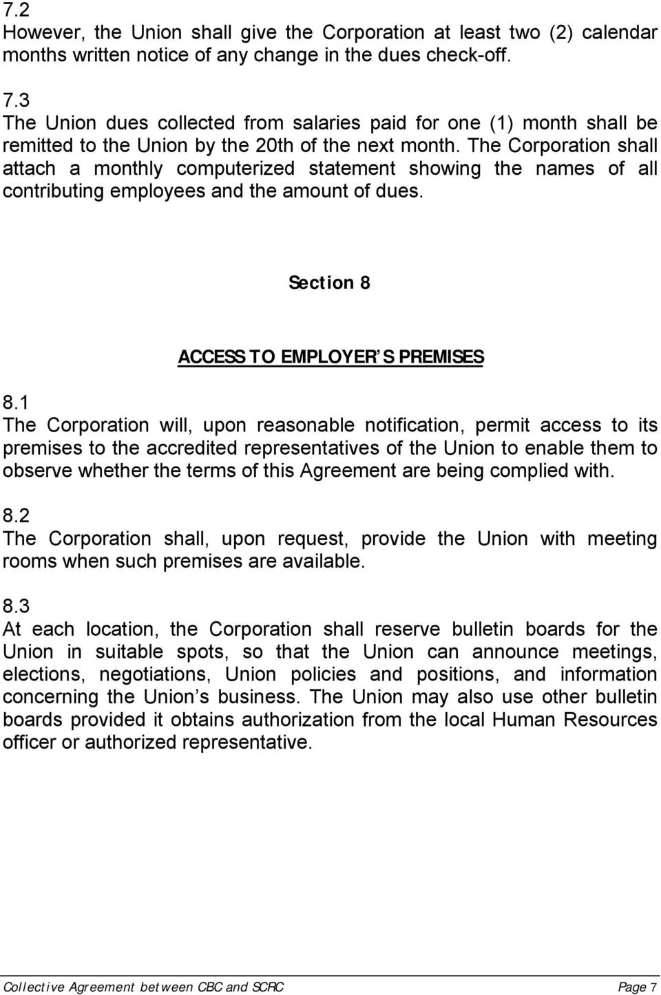 The Corporation shall attach a monthly computerized statement showing the names of all contributing employees and the amount of dues. Section 8 ACCESS TO EMPLOYER S PREMISES 8.