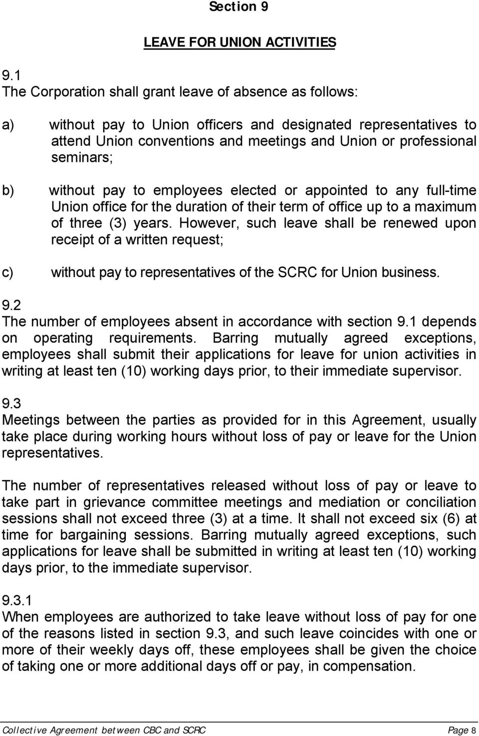 b) without pay to employees elected or appointed to any full-time Union office for the duration of their term of office up to a maximum of three (3) years.