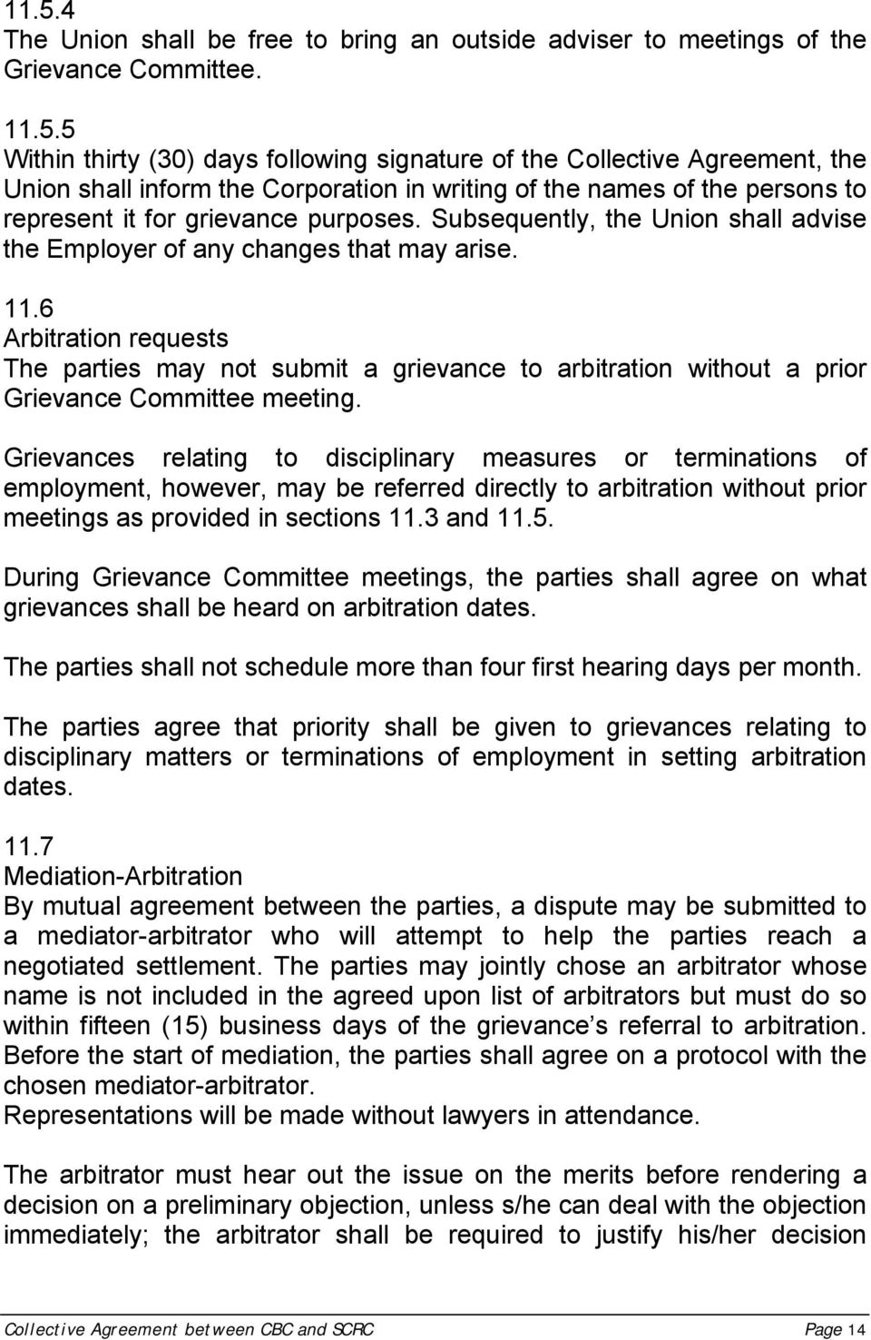 6 Arbitration requests The parties may not submit a grievance to arbitration without a prior Grievance Committee meeting.