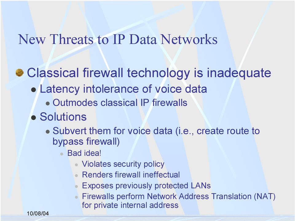 Subvert them for voice data (i.e., create route to bypass firewall)! Bad idea!