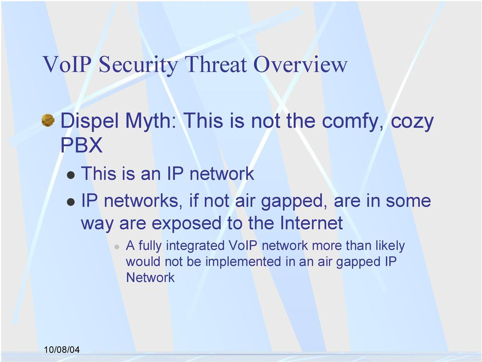 IP networks, if not air gapped, are in some way are exposed to the