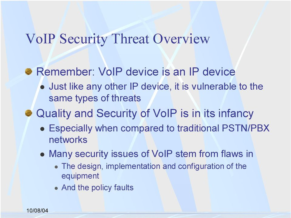 Security of VoIP is in its infancy! Especially when compared to traditional PSTN/PBX networks!