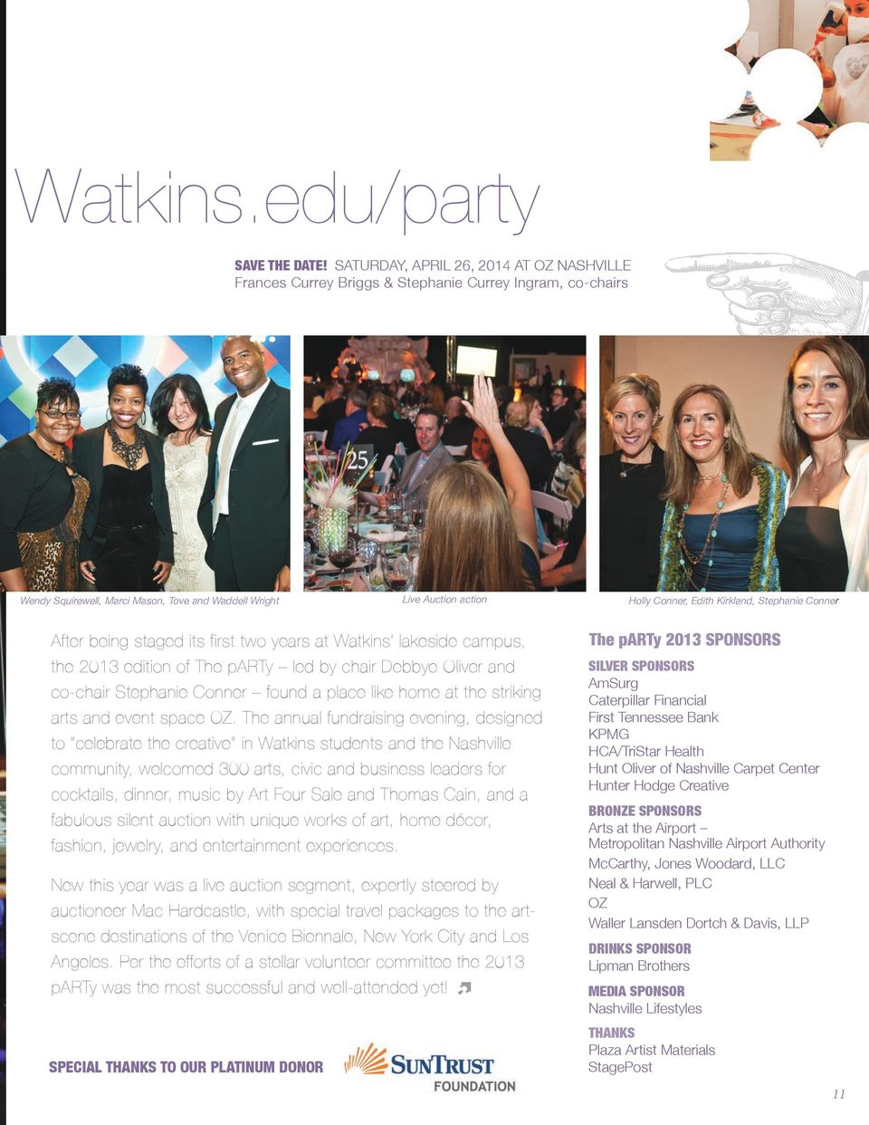 Kirkland, Stephanie Conner After being staged its first two years at Watkins lakeside campus, the 2013 edition of The party led by chair Debbye Oliver and co-chair Stephanie Conner found a place like