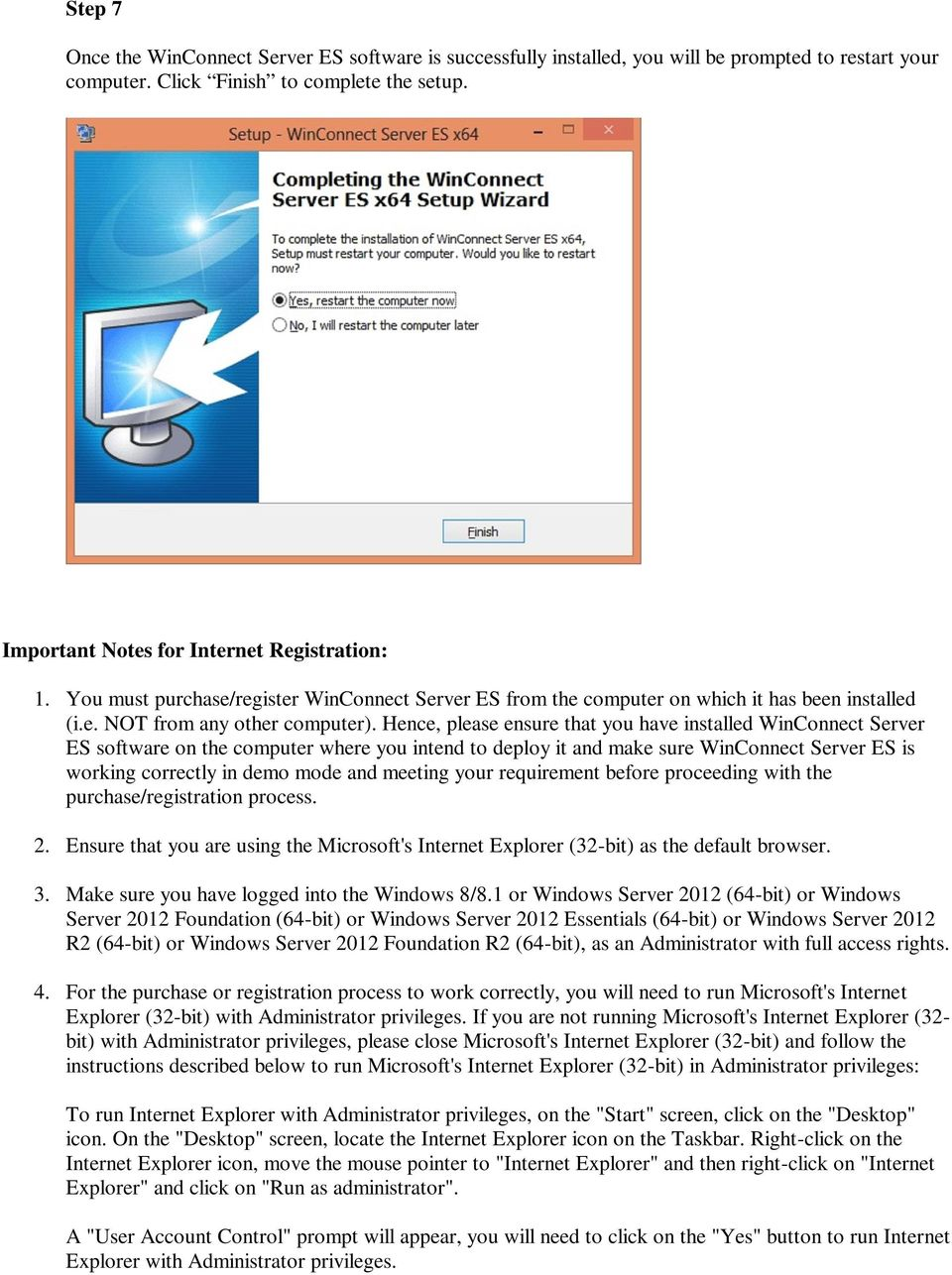 Hence, please ensure that you have installed WinConnect Server ES software on the computer where you intend to deploy it and make sure WinConnect Server ES is working correctly in demo mode and