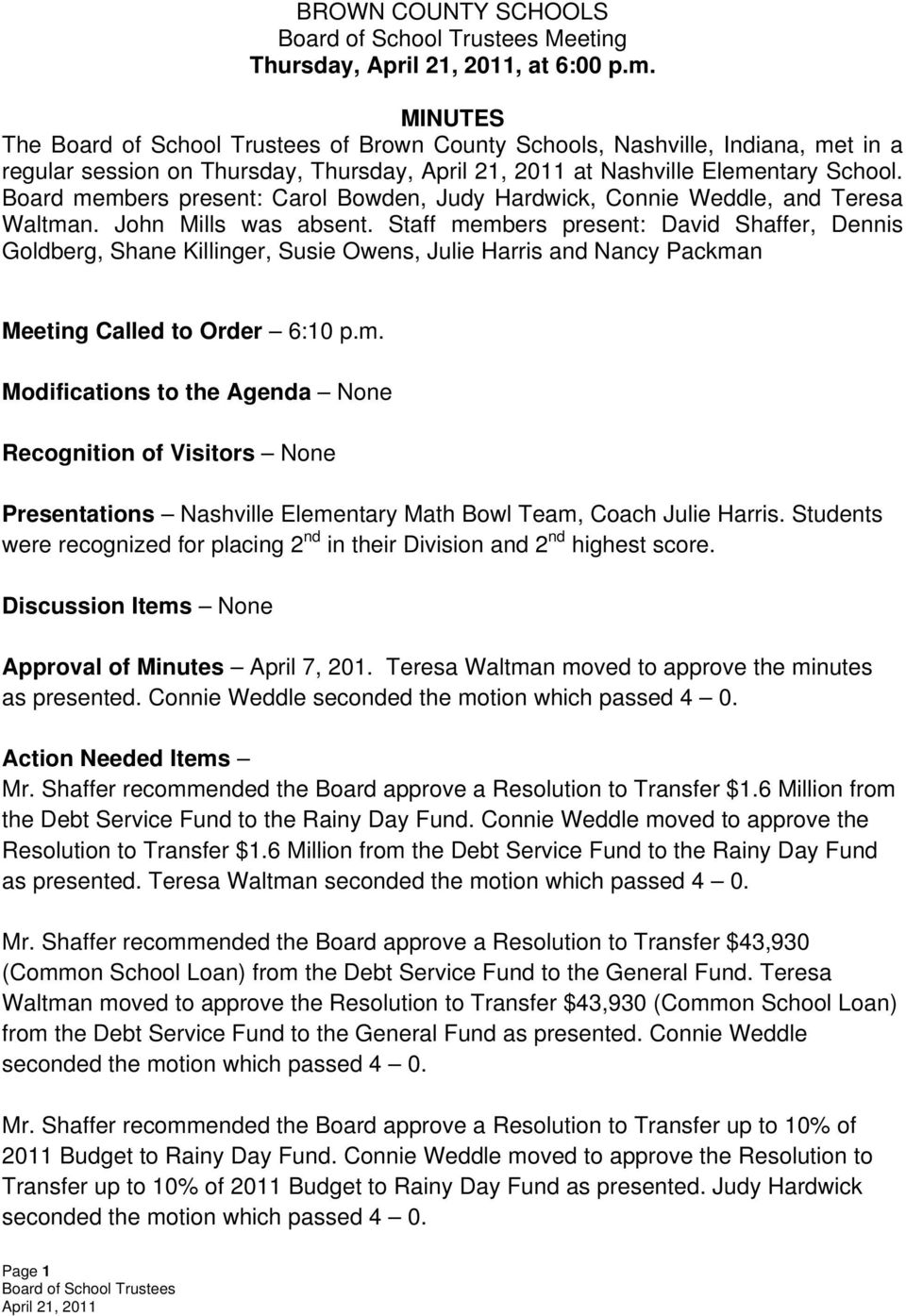 Staff members present: David Shaffer, Dennis Goldberg, Shane Killinger, Susie Owens, Julie Harris and Nancy Packman Meeting Called to Order 6:10 p.m. Modifications to the Agenda None Recognition of Visitors None Presentations Nashville Elementary Math Bowl Team, Coach Julie Harris.