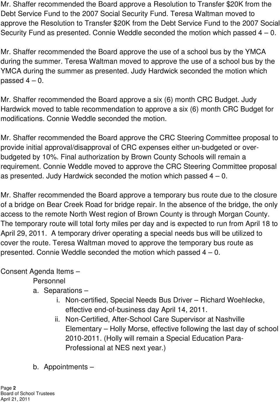 Shaffer recommended the Board approve the use of a school bus by the YMCA during the summer. Teresa Waltman moved to approve the use of a school bus by the YMCA during the summer as presented.