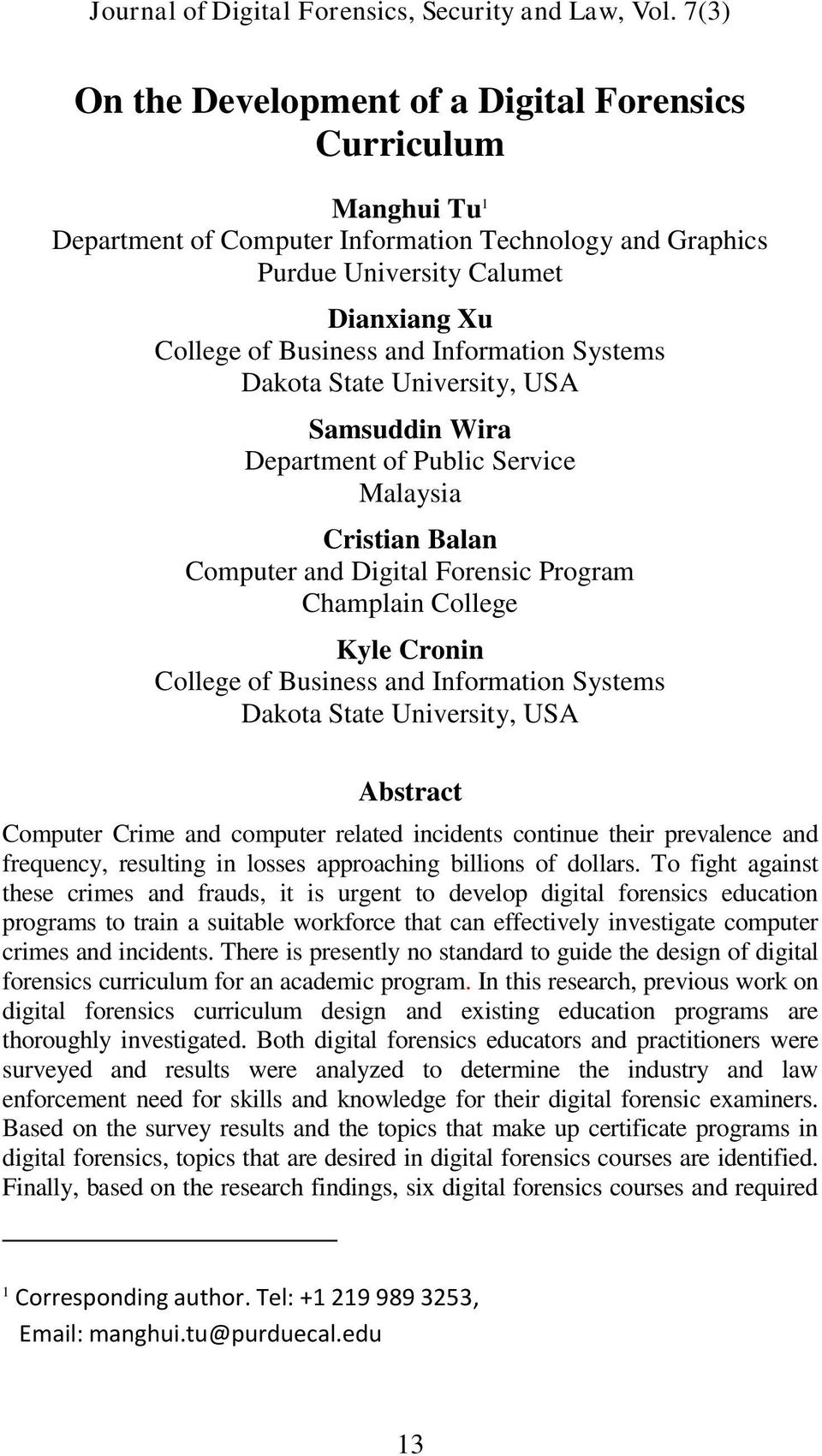 Information Systems Dakota State University, USA Abstract Computer Crime and computer related incidents continue their prevalence and frequency, resulting in losses approaching billions of dollars.