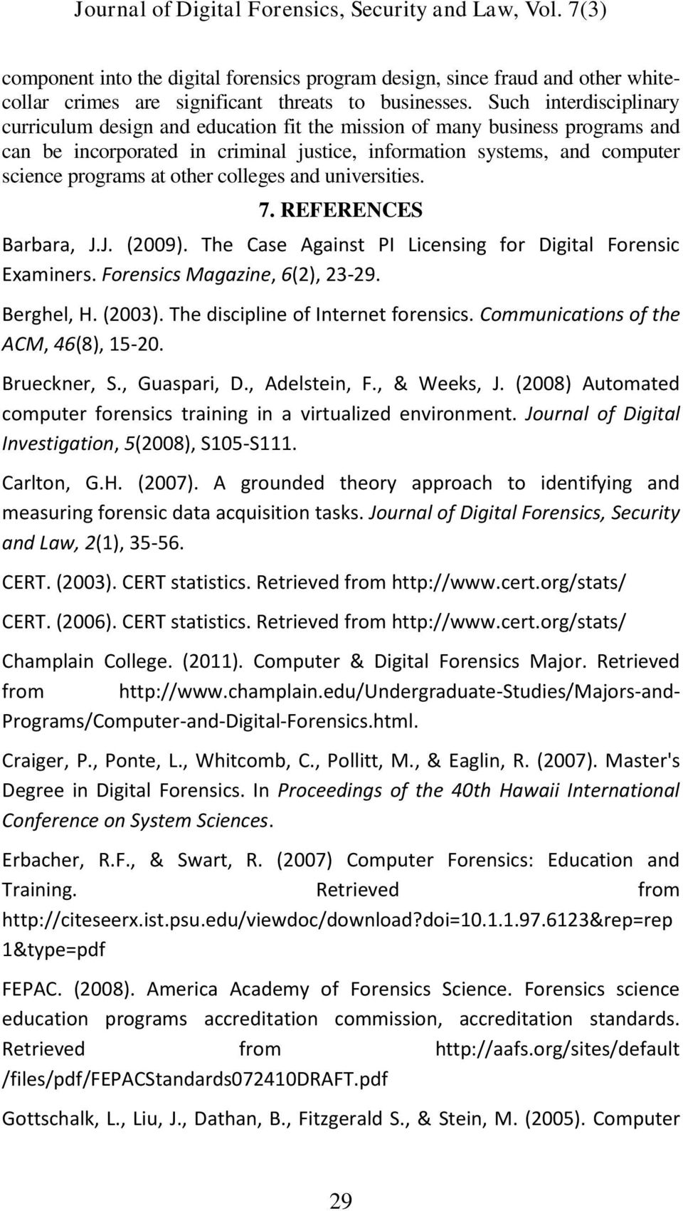 other colleges and universities. 7. REFERENCES Barbara, J.J. (2009). The Case Against PI Licensing for Digital Forensic Examiners. Forensics Magazine, 6(2), 23-29. Berghel, H. (2003).