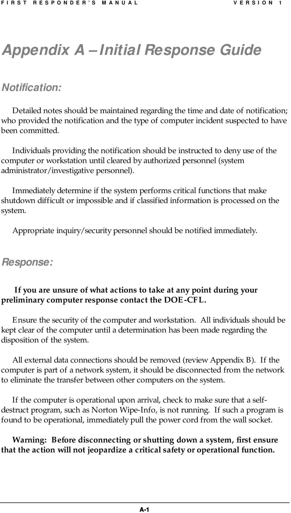 Individuals providing the notification should be instructed to deny use of the computer or workstation until cleared by authorized personnel (system administrator/investigative personnel).