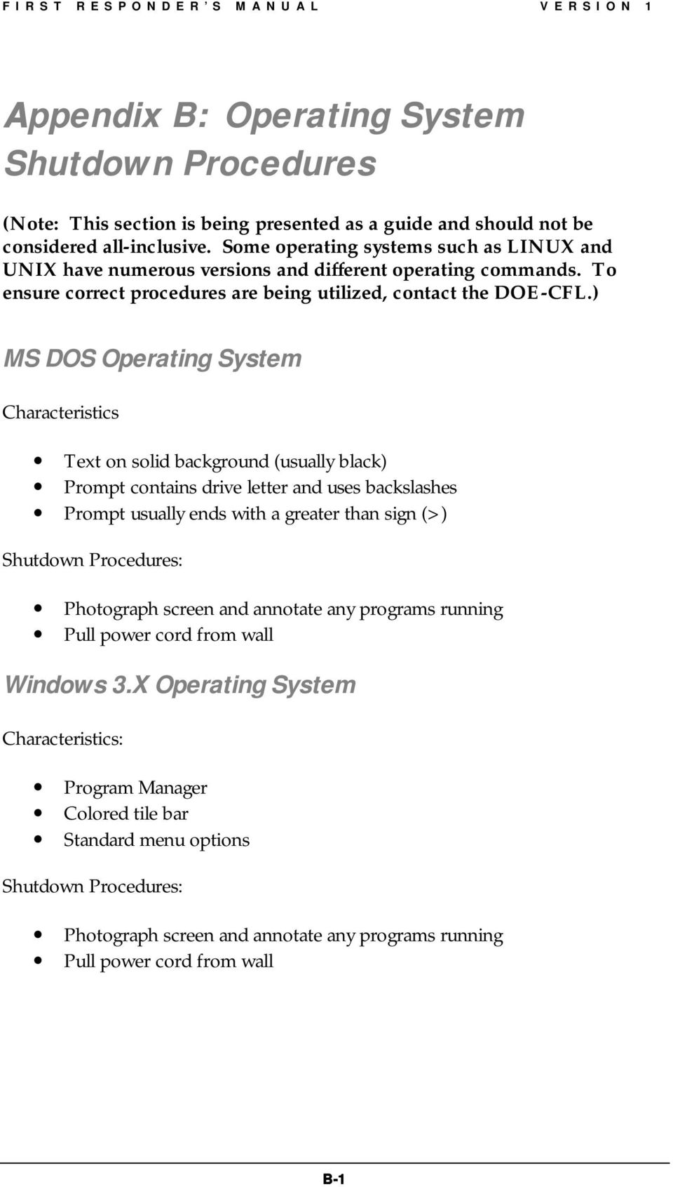 ) MS DOS Operating System Characteristics Text on solid background (usually black) Prompt contains drive letter and uses backslashes Prompt usually ends with a greater than sign (>) Shutdown