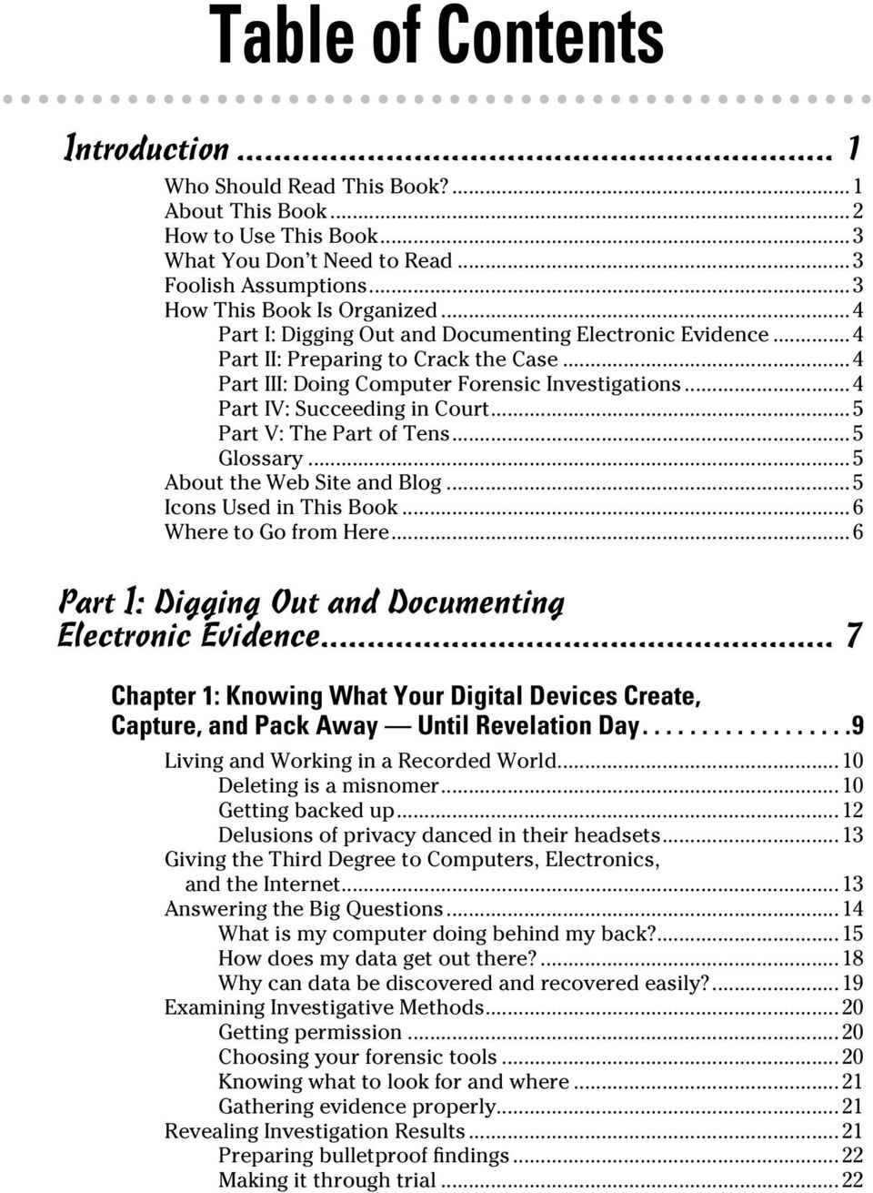 ..5 Part V: The Part of Tens...5 Glossary...5 About the Web Site and Blog...5 Icons Used in This Book...6 Where to Go from Here...6 Part I: Digging Out and Documenting Electronic Evidence.