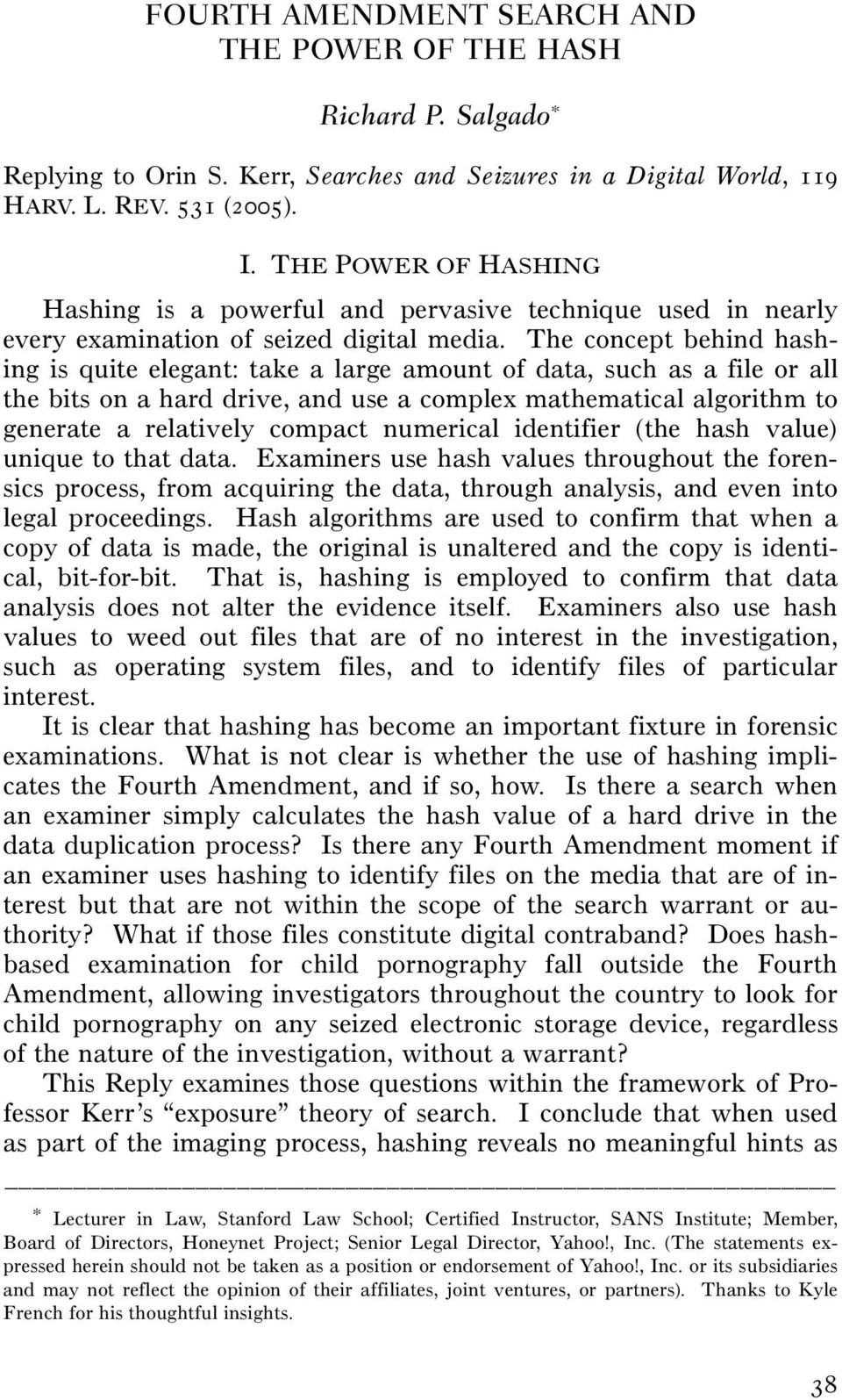 The concept behind hashing is quite elegant: take a large amount of data, such as a file or all the bits on a hard drive, and use a complex mathematical algorithm to generate a relatively compact