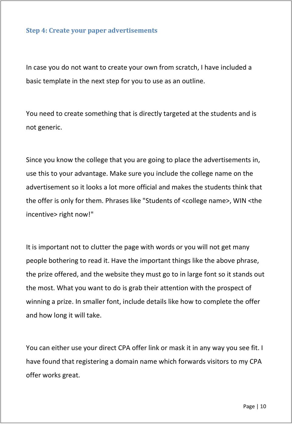 Make sure you include the college name on the advertisement so it looks a lot more official and makes the students think that the offer is only for them.