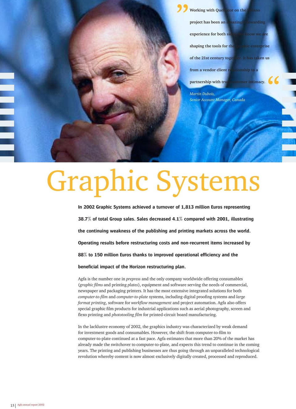Martin Dubois, Senior Account Manager, Canada Graphic Systems In 2002 Graphic Systems achieved a turnover of 1,813 million Euros representing 38.7% of total Group sales. Sales decreased 4.
