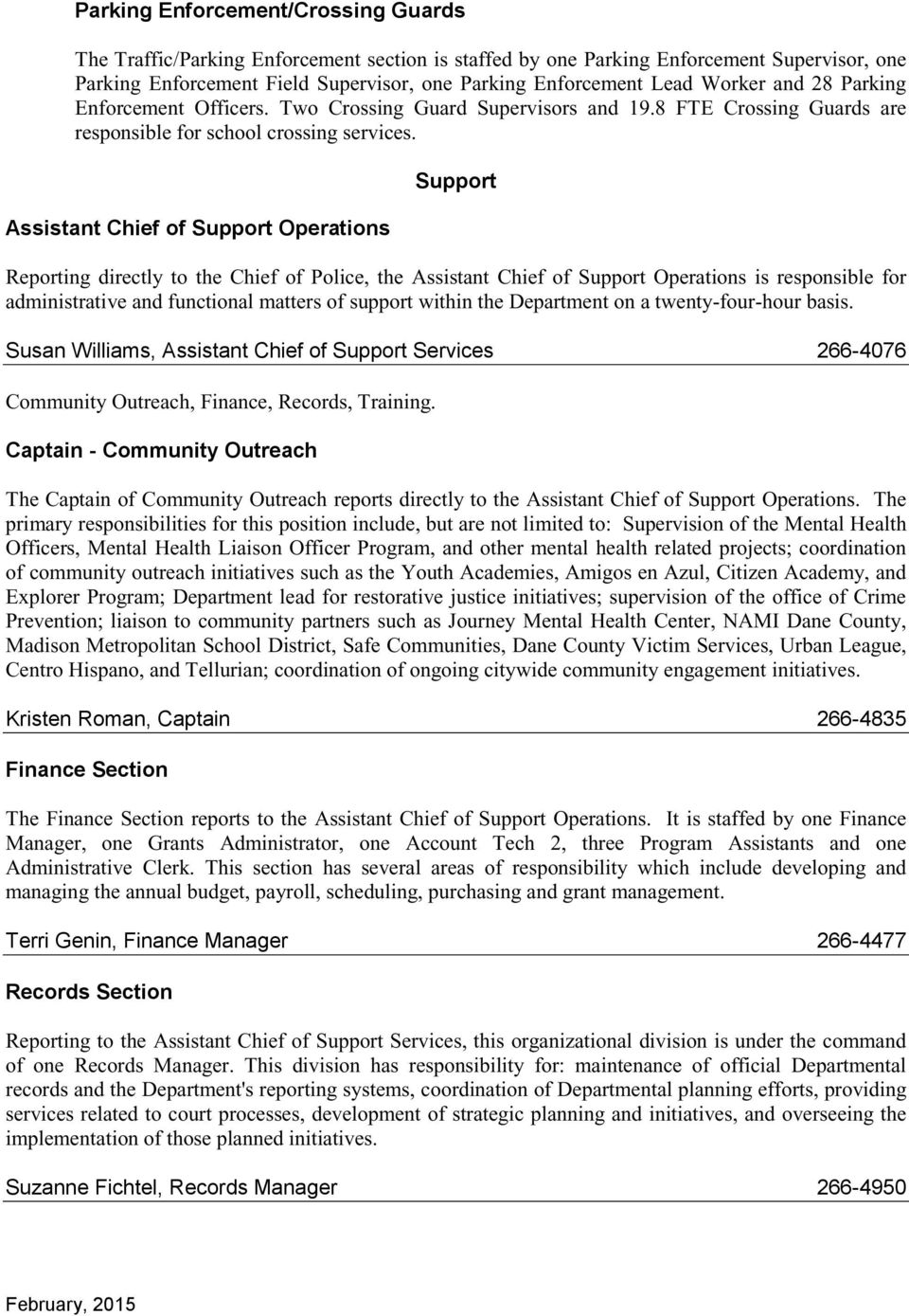 Assistant Chief of Support Operations Support Reporting directly to the Chief of Police, the Assistant Chief of Support Operations is responsible for administrative and functional matters of support